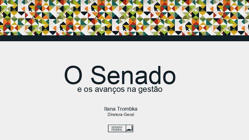O Senado e os avanços na gestão – Ilana Trombka